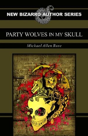 Party Wolves in my Skull by Michael Allen Rose