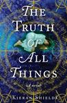 The Truth of All Things by Kieran Shields