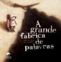 A Grande Fábrica de Palavras by Agnès de Lestrade