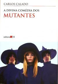 A Divina Comédia dos Mutantes by Carlos Calado