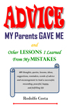 Advice My Parents Gave Me: and Other Lessons I Learned from My Mistakes