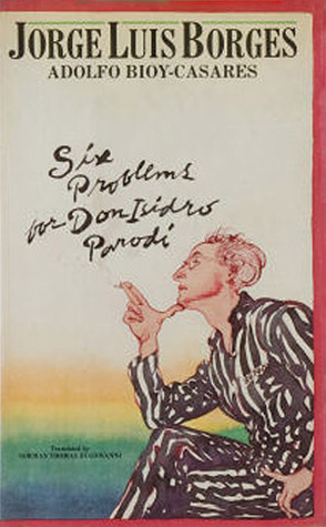 Six Problems for Don Isidro Parodi by Jorge Luis Borges