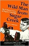 The Wild Man from Sugar Creek: The Political Career of Eugene Talmadge