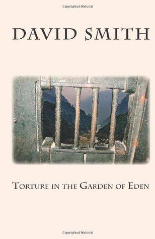 Torture in the Garden of Eden by David      Smith