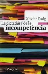La dictadura de la incompetència por Xavier Roig