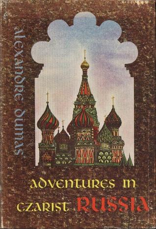 Alexandre Dumas' Adventures in Czarist Russia by Alexandre Dumas