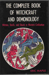 The Complete Book of Witchcraft and Demonology: Witches, Devils, and Ghosts in Western Civilization