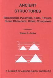 Ancient Structures: Remarkable Pyramids, Forts, Towers, Stone Chambers, Cities, Complexes (Catalog of Archeological Anomalies)