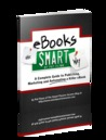 eBooks the Smart Way: A Complete Guide to Publishing, Marketing and Automating a Killer eBook
