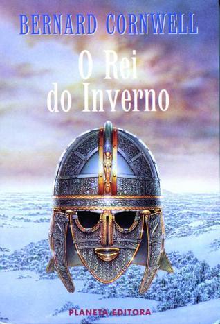 O Rei Do Inverno by Bernard Cornwell
