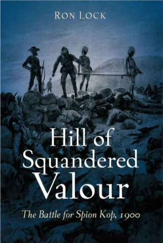 Hill of Squandered Valour: The Battle for Spion Kop, 1900