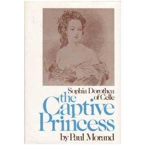 The Captive Princess: Sophia Dorothea of Celle