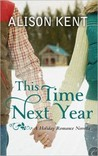 This Time Next Year by Alison Kent