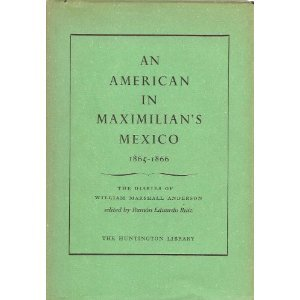 An American in Maximilian's Mexico, 1865-1866 by William Marshall Anderson