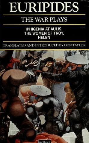 The War Plays: Iphigenia in Aulis/Trojan Women/Helen