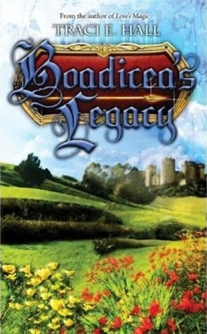 Boadicea's Legacy by Traci E. Hall