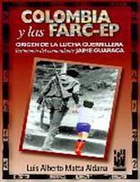 Colombia y las FARC-EP: Origen de la lucha guerrillera. Testimonio del comandante Jaime Guaraca