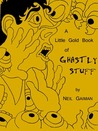 A Little Gold Book of Ghastly Stuff by Neil Gaiman