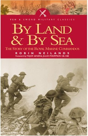 BY SEA AND BY LAND: The Story of the Royal Marine Commandos (Pen & Sword Classics)
