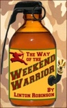 The Way of THE WEEKEND WARRIOR by Linton Robinson