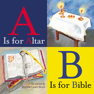 A is for Altar, B is for Bible by Judith Lang Main