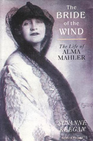 The Bride of the Wind: The Life & Times of Alma Mahler Werfel