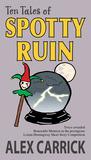 Ten Tales of Spotty Ruin