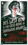 His Last Bow & The Case-Book of Sherlock Holmes