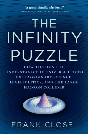 The Infinity Puzzle: How the Hunt to Understand the Universe Led to Extraordinary Science, High Politics, and the Large Hadron Collider