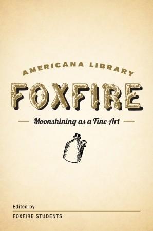 Moonshining as a Fine Art: The Foxfire Americana Library