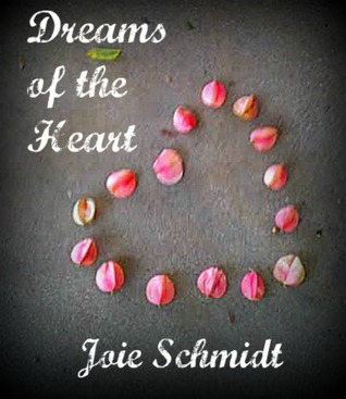 Dreams of the Heart Vol. I by Joie Schmidt