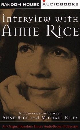 Interview with Anne Rice: A Conversation between Anne Rice and Michael Riley