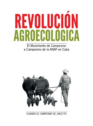 Revolución agroecológica. El movimiento de campesino a campesino de la ANAP en Cuba