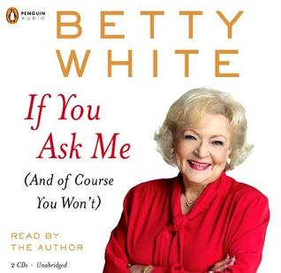 Ebook If You Ask Me: And of Course You Won't by Betty White DOC!