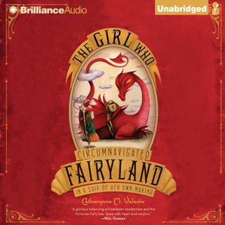 The Girl Who Circumnavigated Fairyland in a Ship of Her Own M... by Catherynne M. Valente