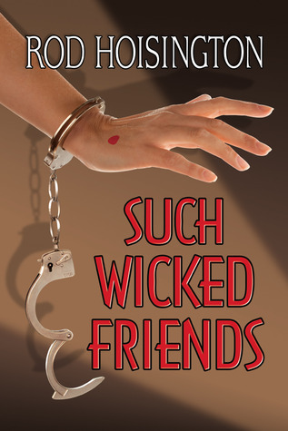 Such Wicked Friends by Rod Hoisington