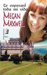 Te esperaré toda mi vida by Megan Maxwell