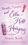 Death, Taxes, and Extra-Hold Hairspray by Diane Kelly