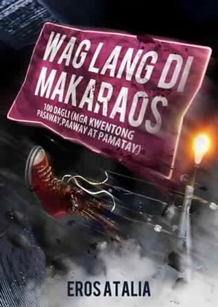 Wag Lang Di Makaraos by Eros S. Atalia