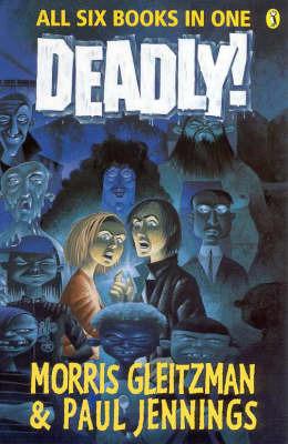 Deadly! by Morris Gleitzman