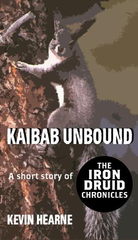 Kaibab Unbound  (The Iron Druid Chronicles , #0.6)