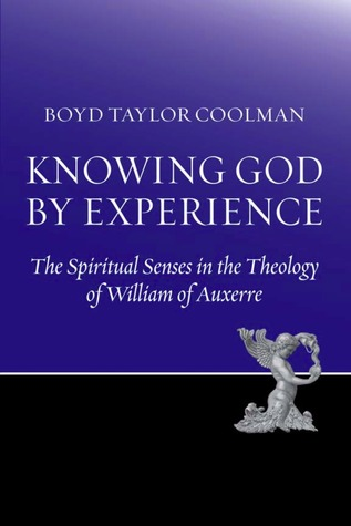 Knowing God by Experience: The Spiritual Senses in the Theology of William of Auxerre