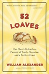 52 Loaves: One Man's Relentless Pursuit of Truth, Meaning, and a Perfect Crust