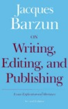 On Writing, Editing, and Publishing by Jacques Barzun