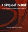 A Glimpse of The Dark by Natasha McNeely