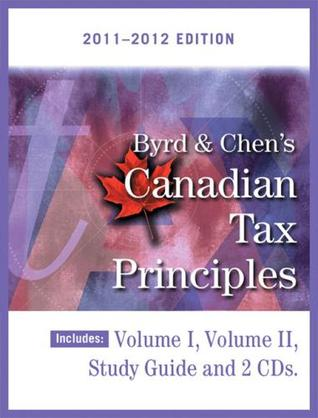 Byrd & Chen's Canadian Tax Principles, 2011 - 2012 Edition, Volume I & II
