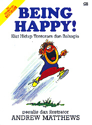 Being Happy!: Kiat Hidup Tentram Dan Bahagia(Life Changes When We Change 1)