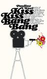 Kiss Kiss Bang Bang: Film Writings, 1965-1967