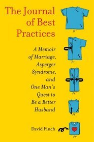The Journal of Best Practices: A Memoir of Marriage, Asperger Syndrome, and One Man's Quest to Be a Better Husband
