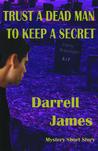 Trust A Dead Man To Keep A Secret-A mystery short story